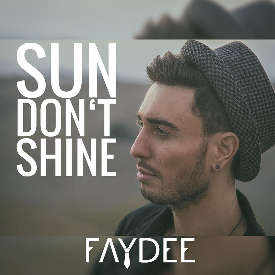 """Faydee lanseaza single-ul si videoclipul """"Sun don't shine"""""""