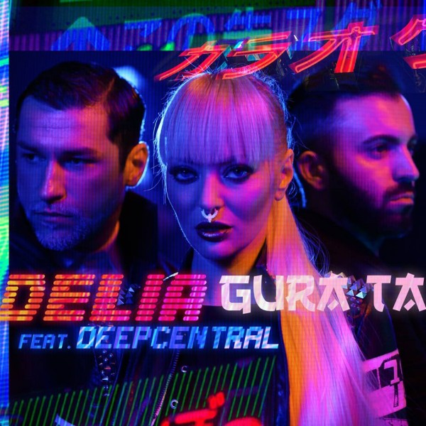 Delia – Gura ta feat Deepcentral – new single and video online!