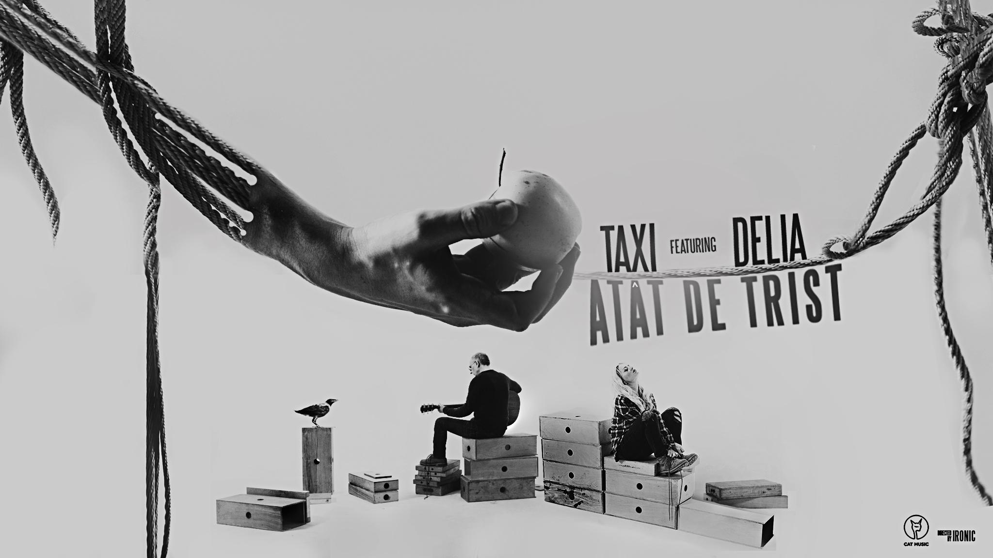 """Taxi si Delia lanseaza single-ul si videoclipul """"Atat de trist"""""""