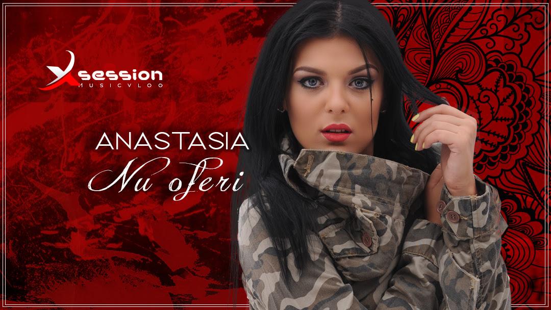 """XsessionMusicVlog: Anastasia – """"Nu oferi"""""""