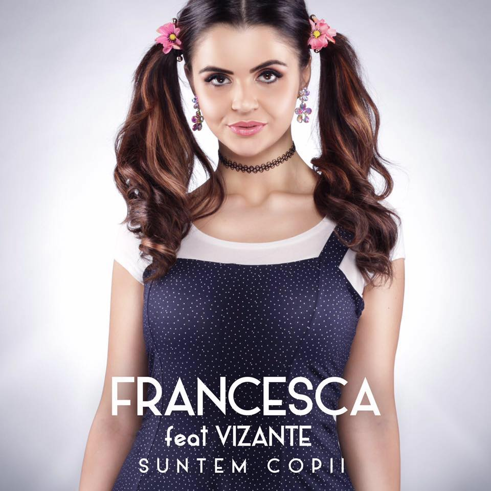 """Francesca lanseaza single-ul """"Suntem copii"""", in colaborare cu Vizante"""