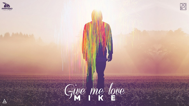 MIKE – Give Me Love