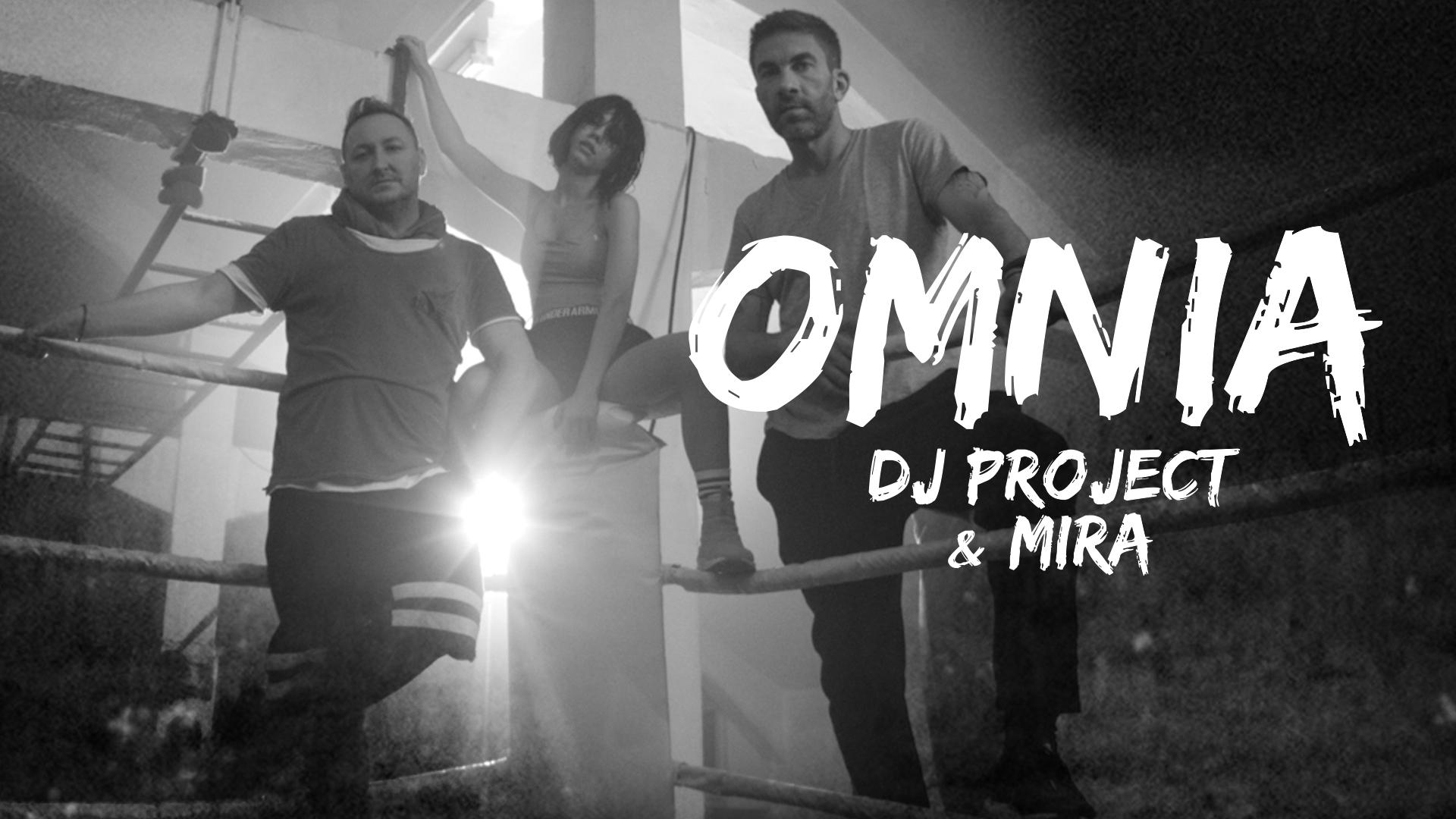 """DJ Project lanseaza """"Omnia"""" alaturi de MIRA"""