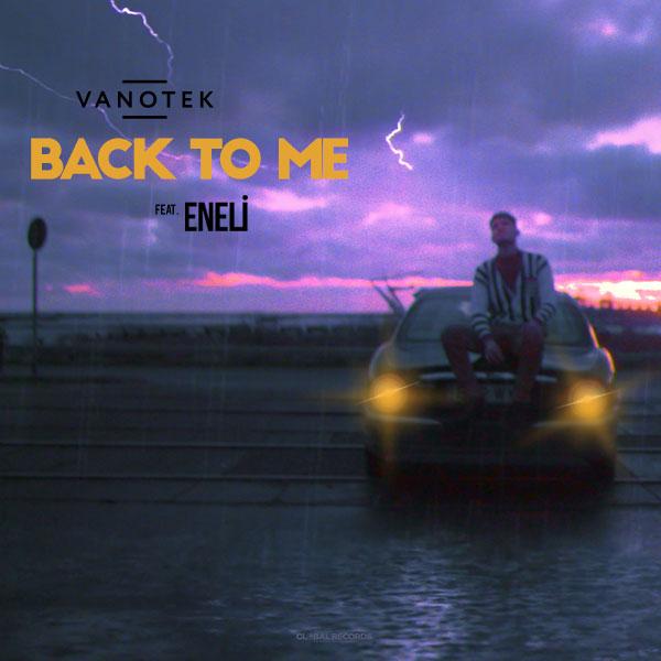 """Vanotek lanseaza single-ul """"Back to Me"""" feat. Eneli cu videoclip oficial; piesa este licentiata la Ultra Music"""