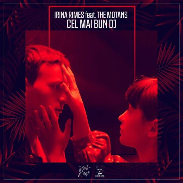 """Cea mai asteptata colaborare! Irina Rimes si The Motans lanseaza """"Cel mai bun DJ"""""""