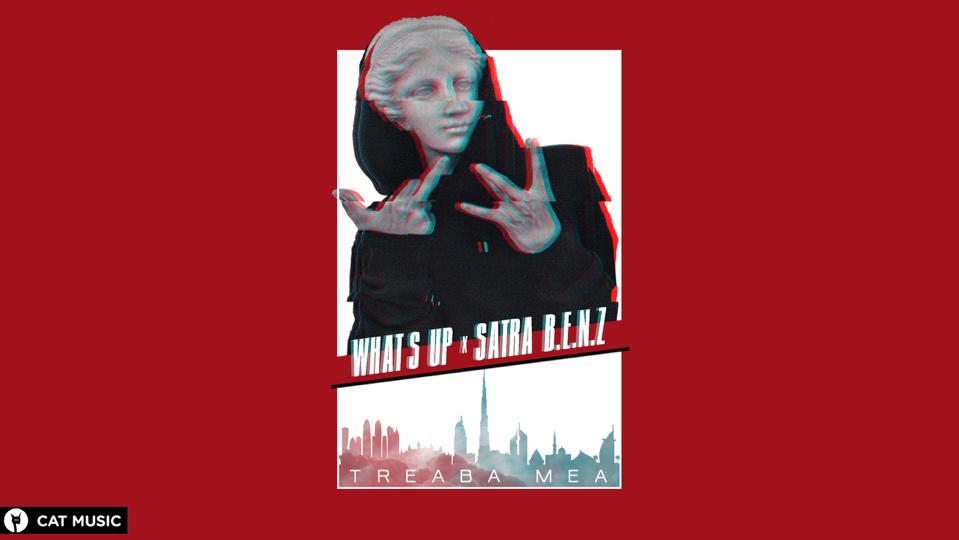What's UP x Satra B.E.N.Z. lanseaza o noua piesa cu videoclip filmat in Dubai, #Treaba Mea