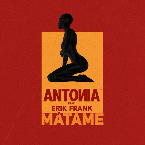 "ANTONIA revine cu un nou single ""Matame"" in colaborare cu Erik Frank"