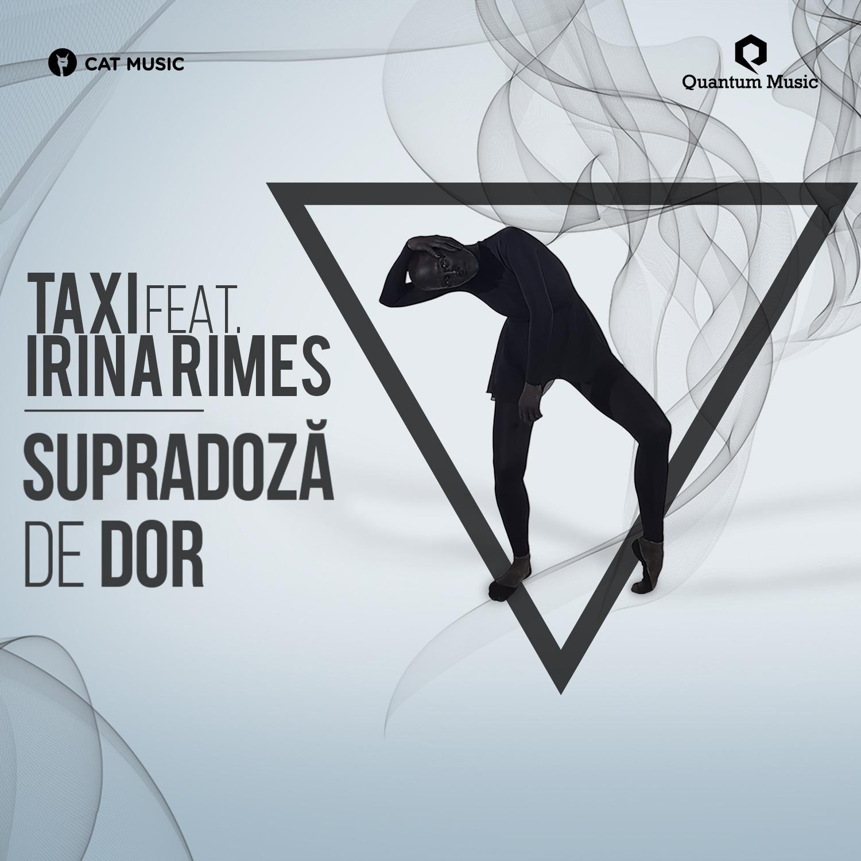 """Taxi si Irina Rimes lanseaza """"Supradoza de dor"""""""