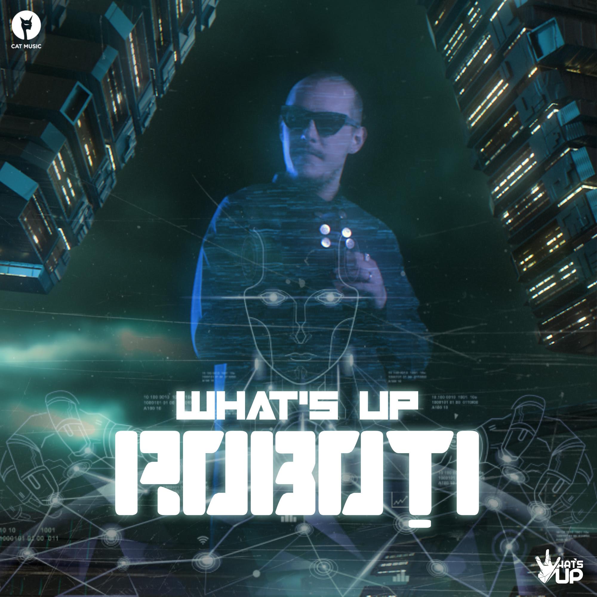"""What's UP lansează """"Roboți"""", o piesă cu un mesaj puternic pentru umanitate"""